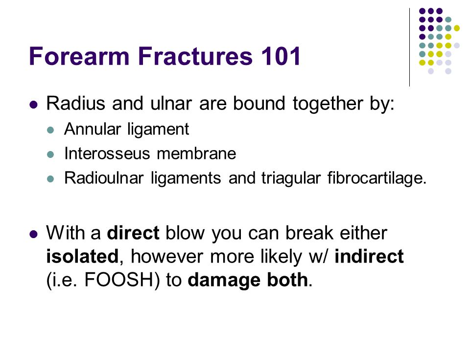 Forearm Fractures 101 Radius and ulnar are bound together by: