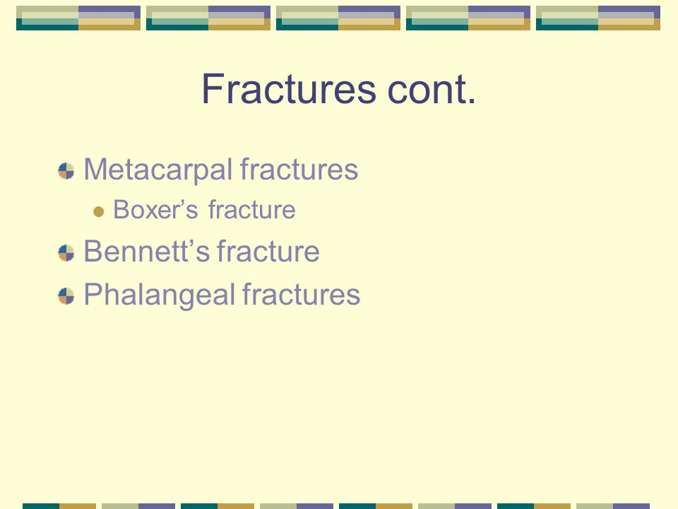 Fractures cont. Metacarpal fractures Bennett's fracture