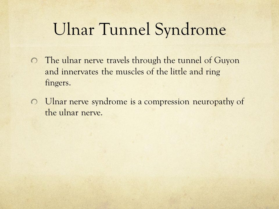 Ulnar Tunnel Syndrome The ulnar nerve travels through the tunnel of Guyon and innervates the muscles of the little and ring fingers.