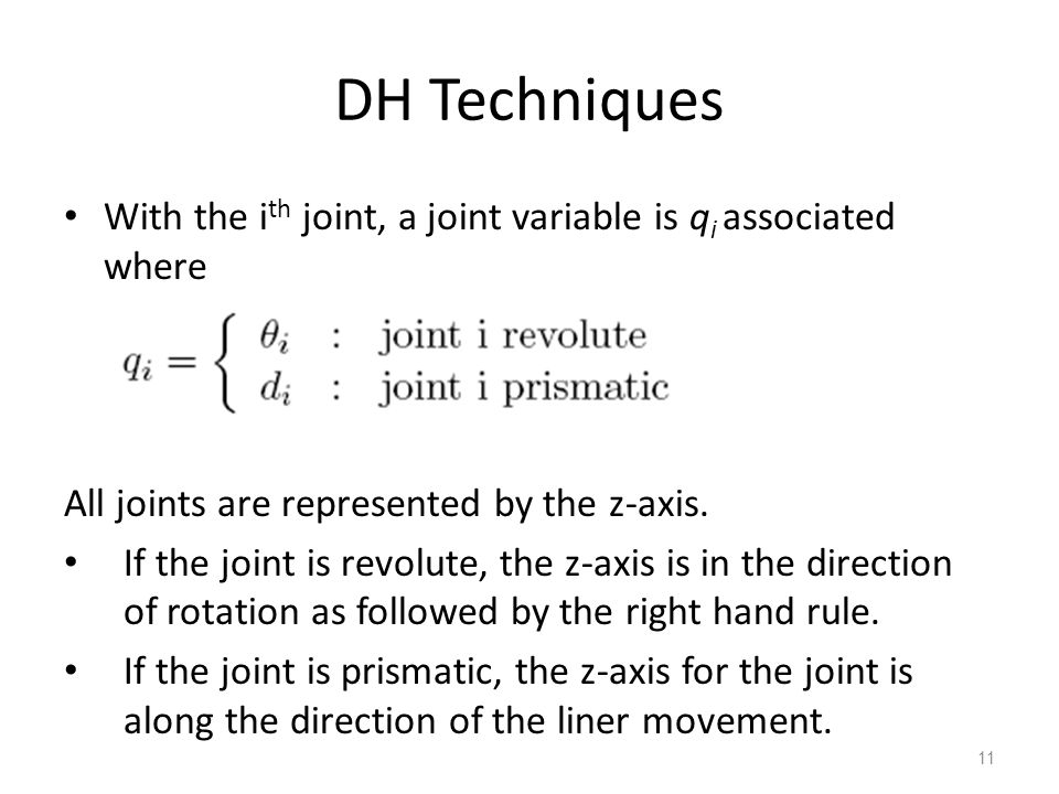 DH Techniques With the ith joint, a joint variable is qi associated where. All joints are represented by the z-axis.