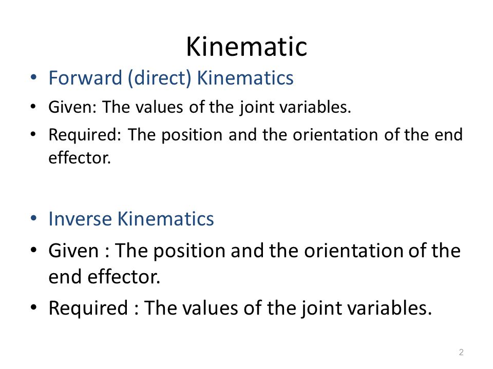 Kinematic Forward (direct) Kinematics Inverse Kinematics