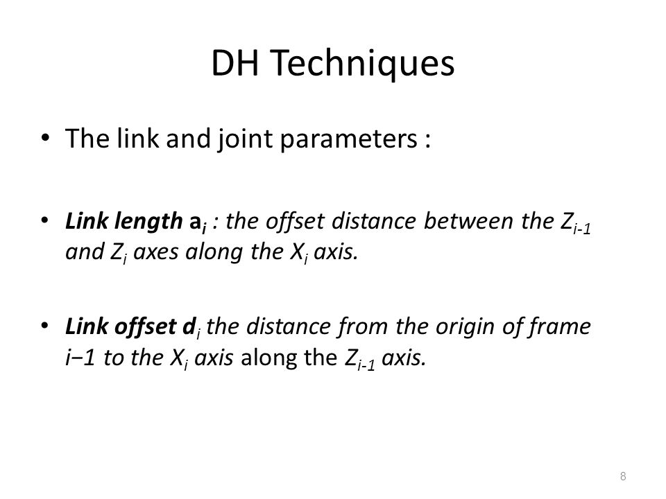 DH Techniques The link and joint parameters :