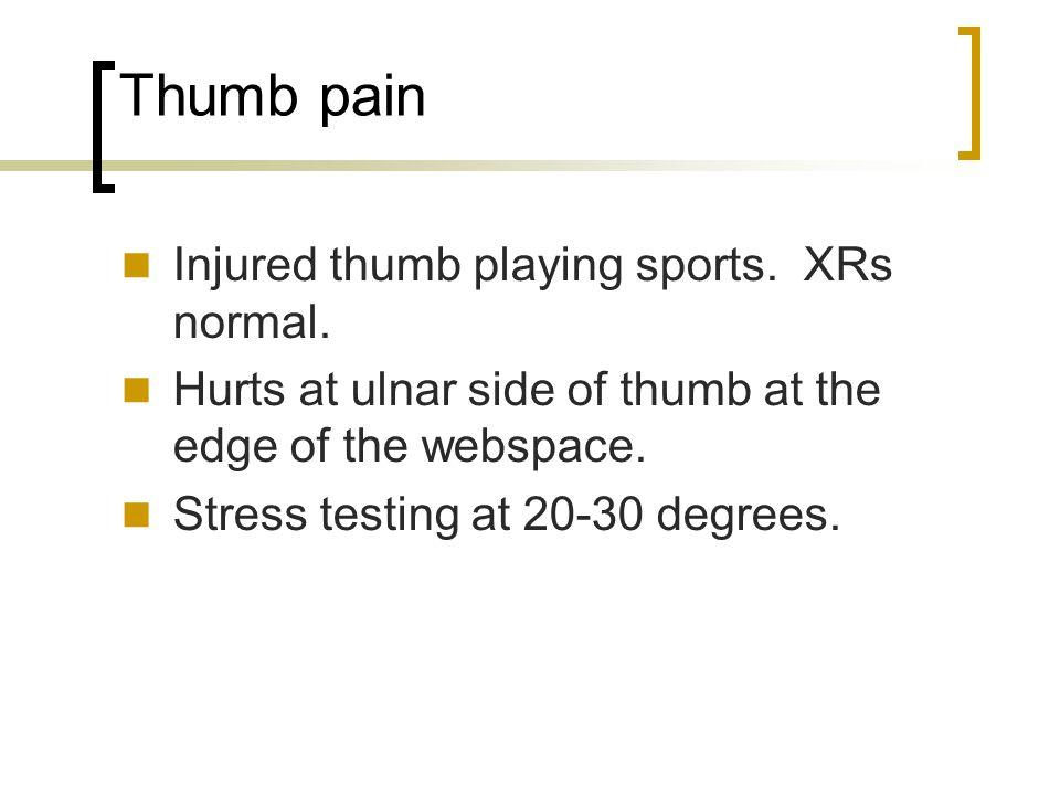 Thumb pain Injured thumb playing sports. XRs normal.