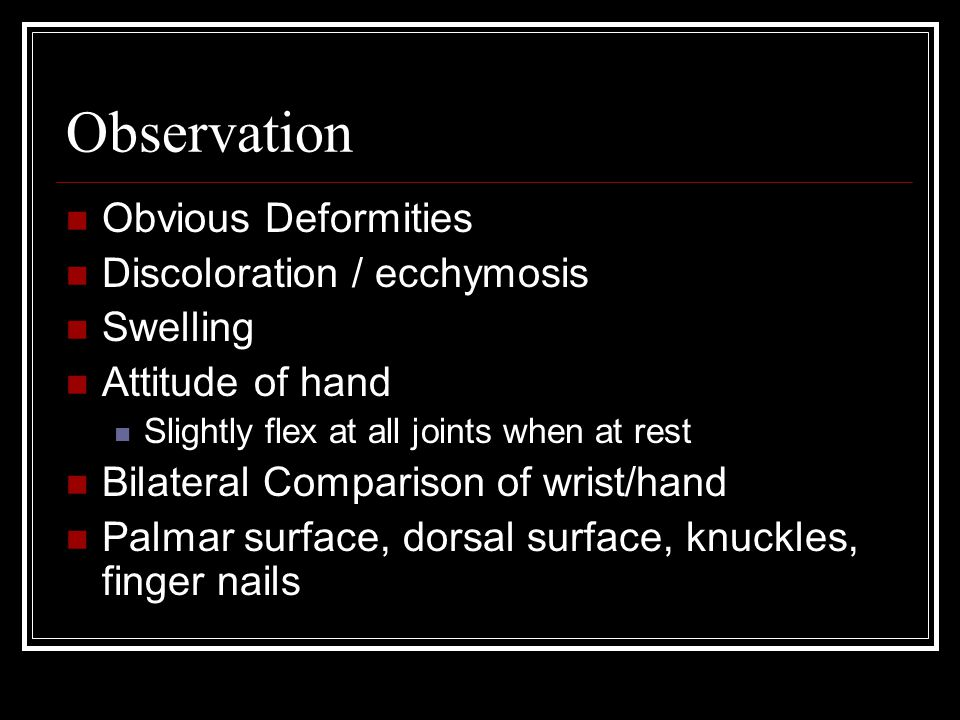 Observation Obvious Deformities Discoloration / ecchymosis Swelling