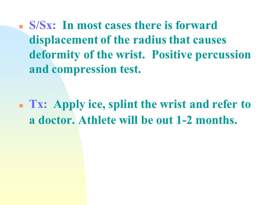 S/Sx: In most cases there is forward displacement of the radius that causes deformity of the wrist. Positive percussion and compression test.