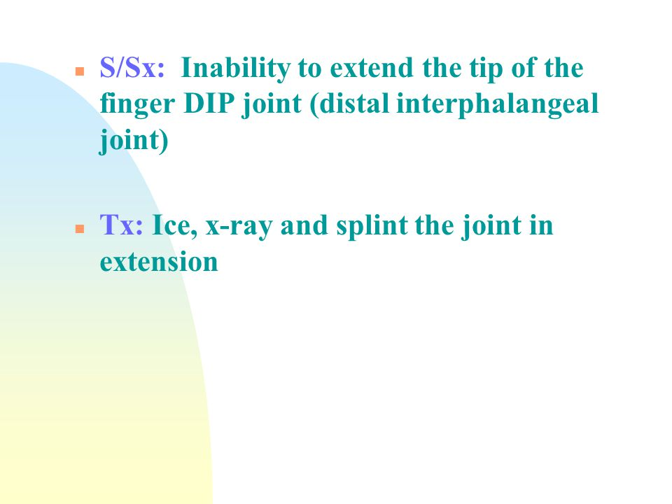 S/Sx: Inability to extend the tip of the finger DIP joint (distal interphalangeal joint)