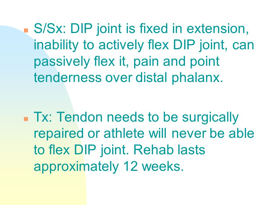 S/Sx: DIP joint is fixed in extension, inability to actively flex DIP joint, can passively flex it, pain and point tenderness over distal phalanx.