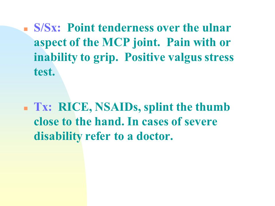 S/Sx: Point tenderness over the ulnar aspect of the MCP joint