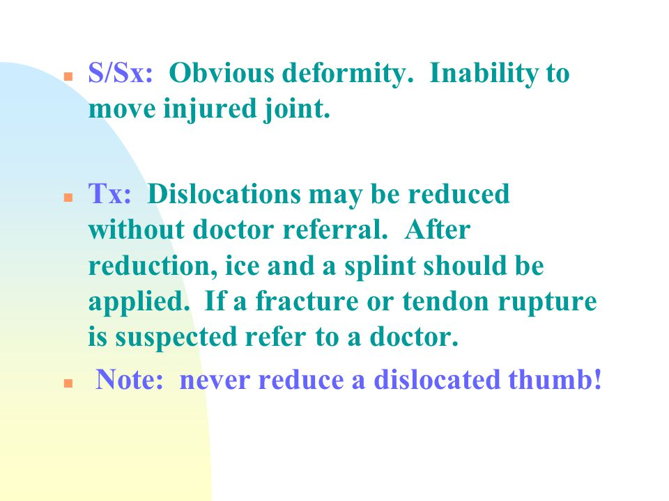 S/Sx: Obvious deformity. Inability to move injured joint.