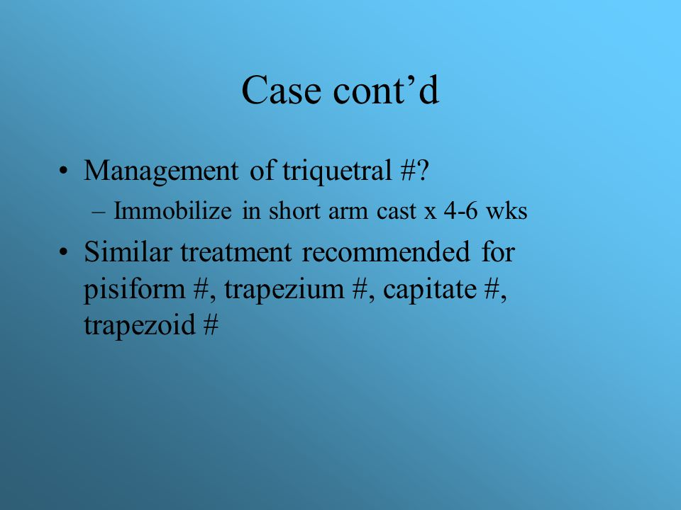 Case cont'd Management of triquetral #