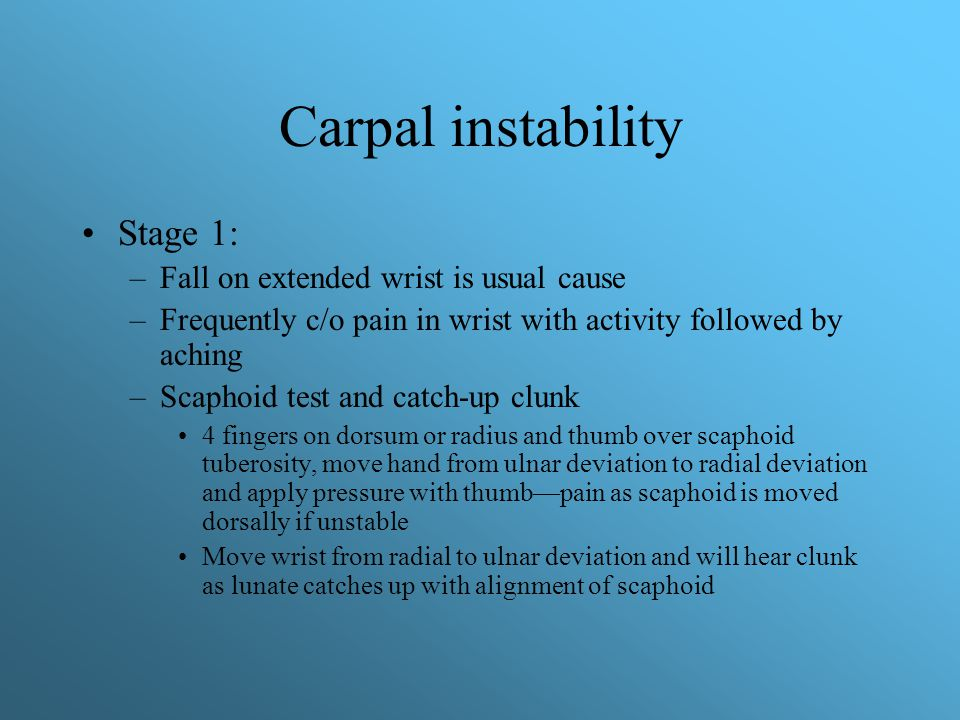 Carpal instability Stage 1: Fall on extended wrist is usual cause