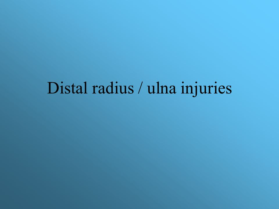 Distal radius / ulna injuries