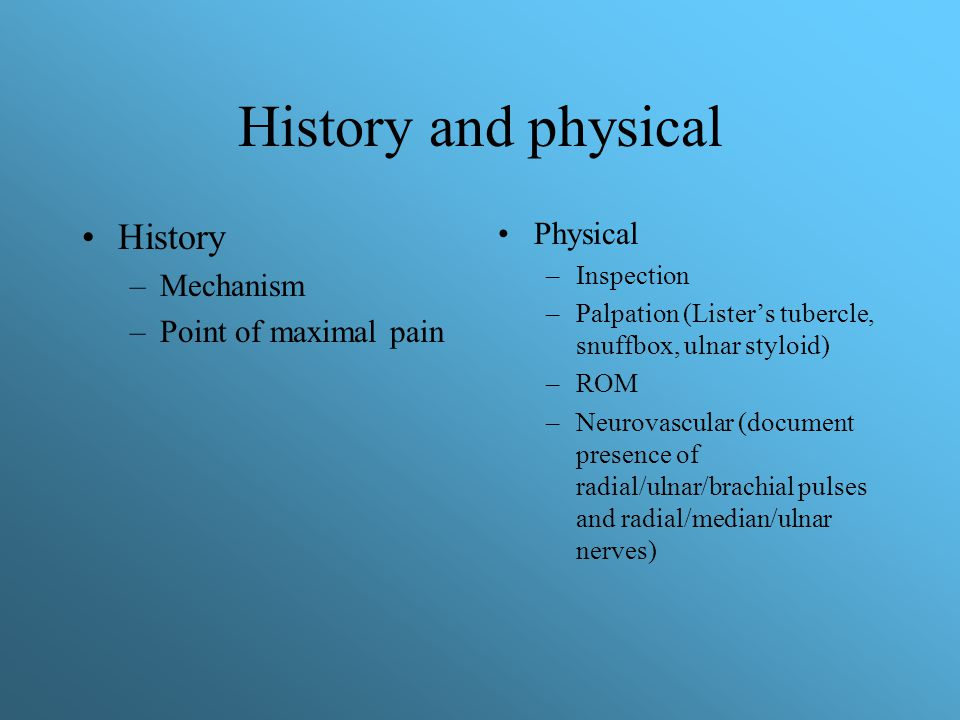 History and physical History Physical Mechanism Point of maximal pain