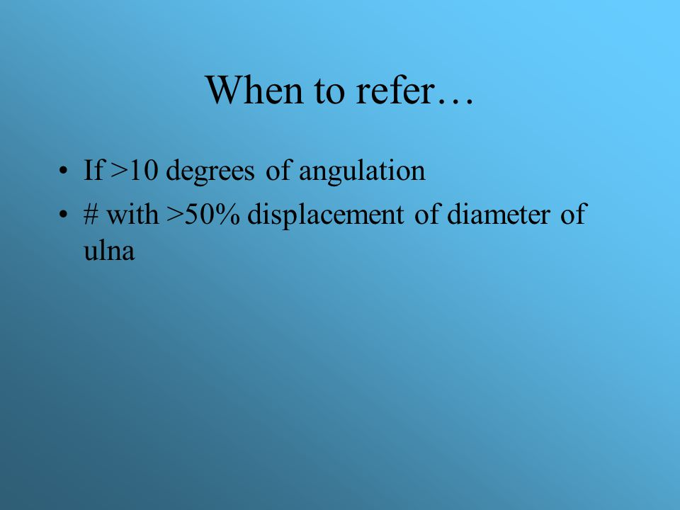 When to refer… If >10 degrees of angulation