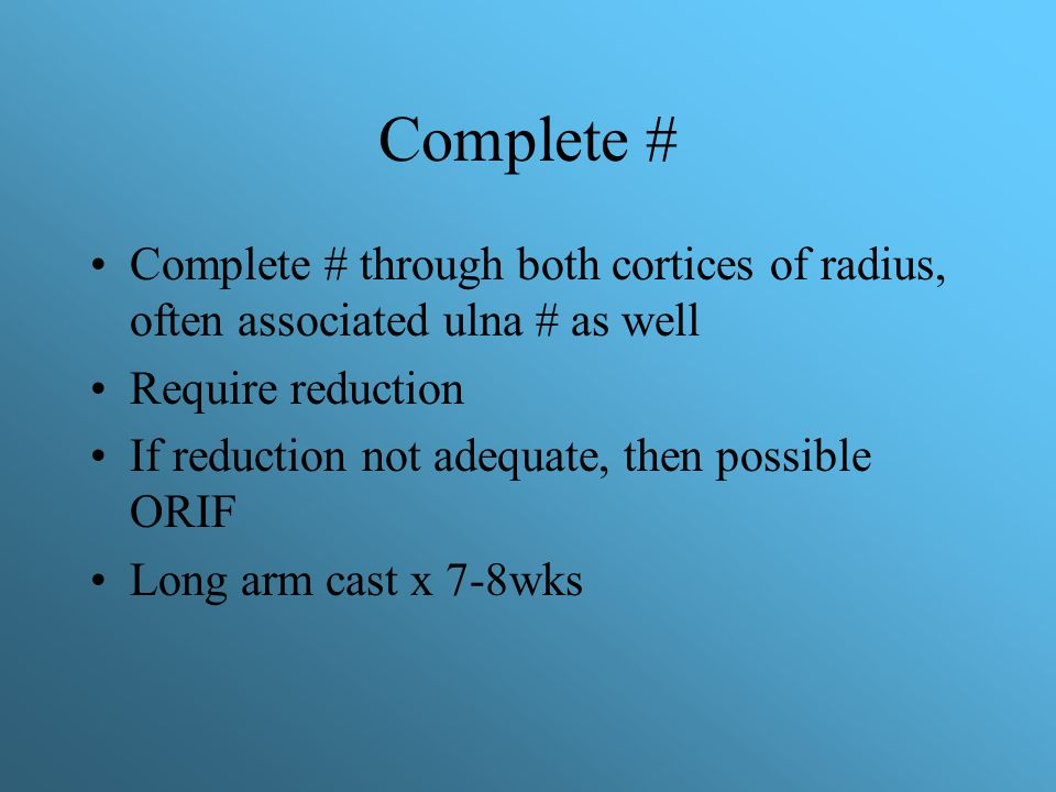 Complete # Complete # through both cortices of radius, often associated ulna # as well. Require reduction.