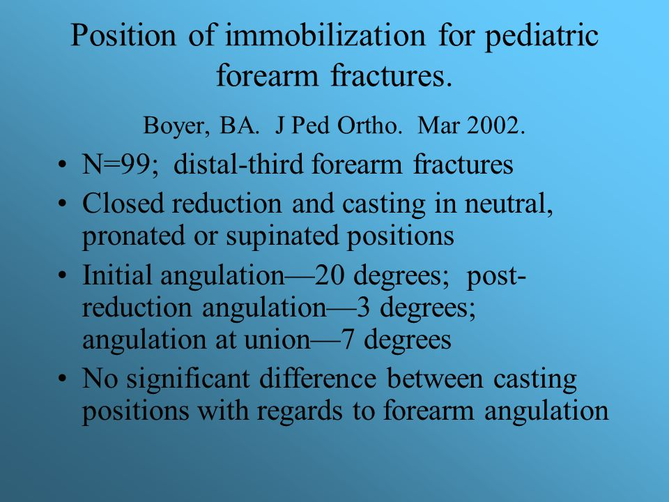 Position of immobilization for pediatric forearm fractures. Boyer, BA