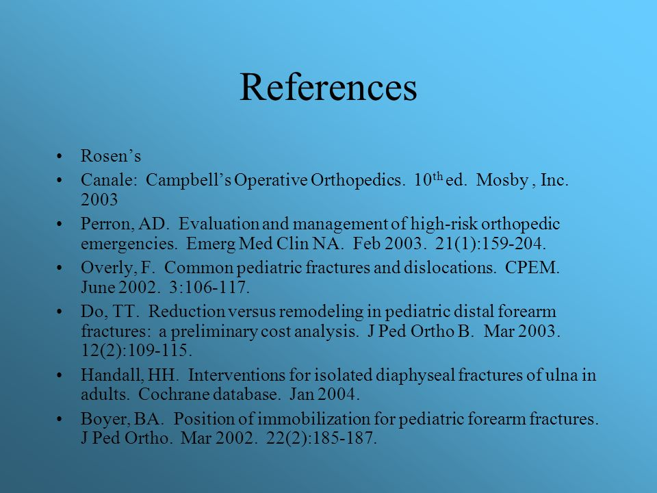 References Rosen's. Canale: Campbell's Operative Orthopedics. 10th ed. Mosby , Inc. 2003.