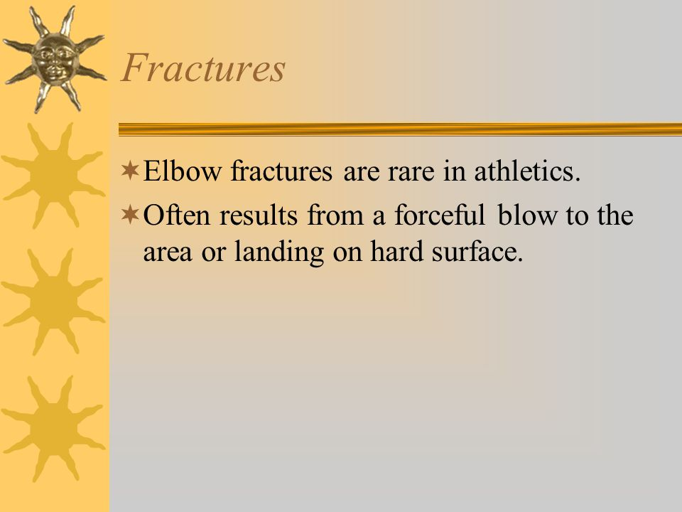 Fractures Elbow fractures are rare in athletics.