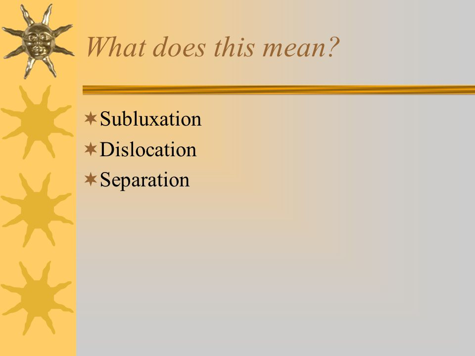 What does this mean Subluxation Dislocation Separation