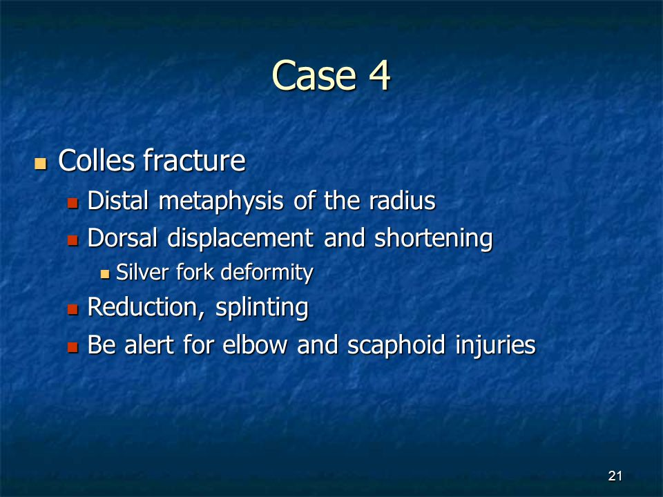 Case 4 Colles fracture Distal metaphysis of the radius