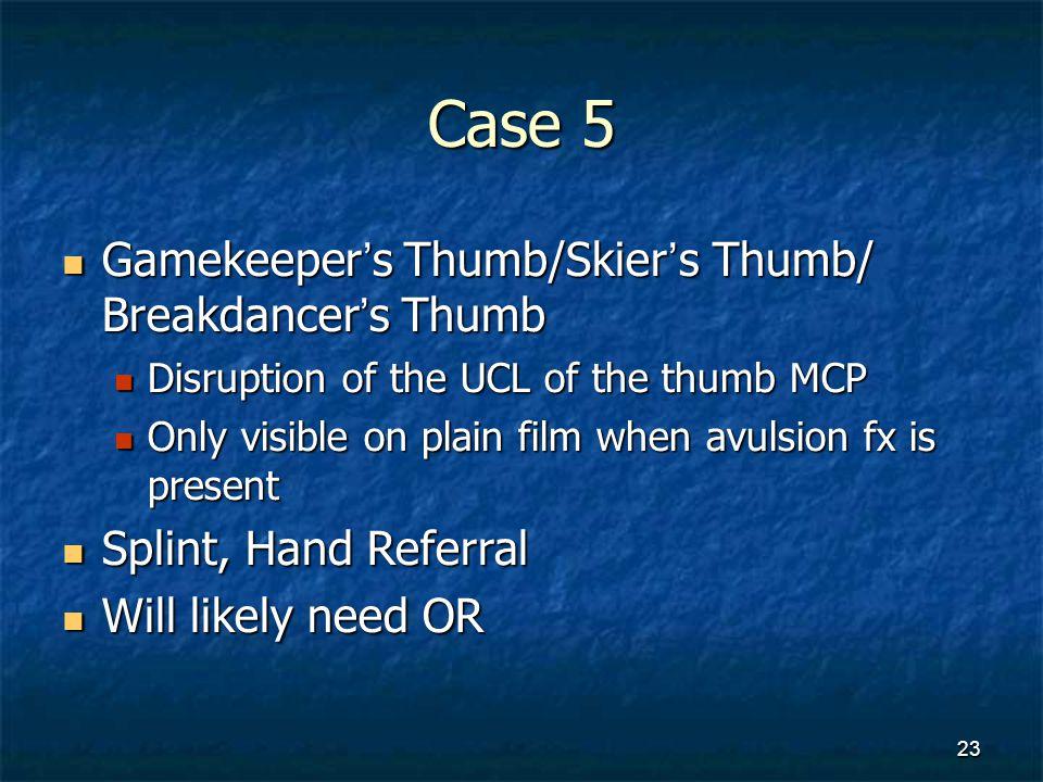 Case 5 Gamekeeper's Thumb/Skier's Thumb/ Breakdancer's Thumb