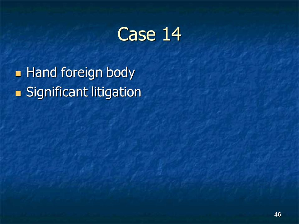 Case 14 Hand foreign body Significant litigation