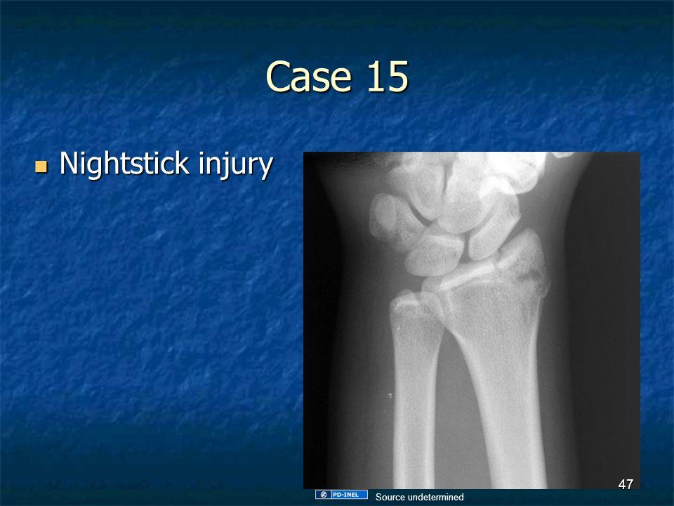 Case 15 Nightstick injury Source undetermined