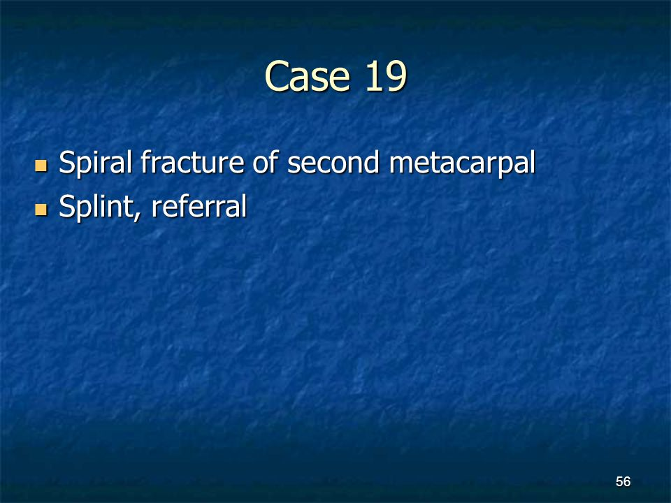 Case 19 Spiral fracture of second metacarpal Splint, referral
