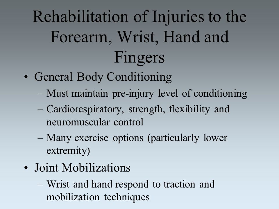 Rehabilitation of Injuries to the Forearm, Wrist, Hand and Fingers