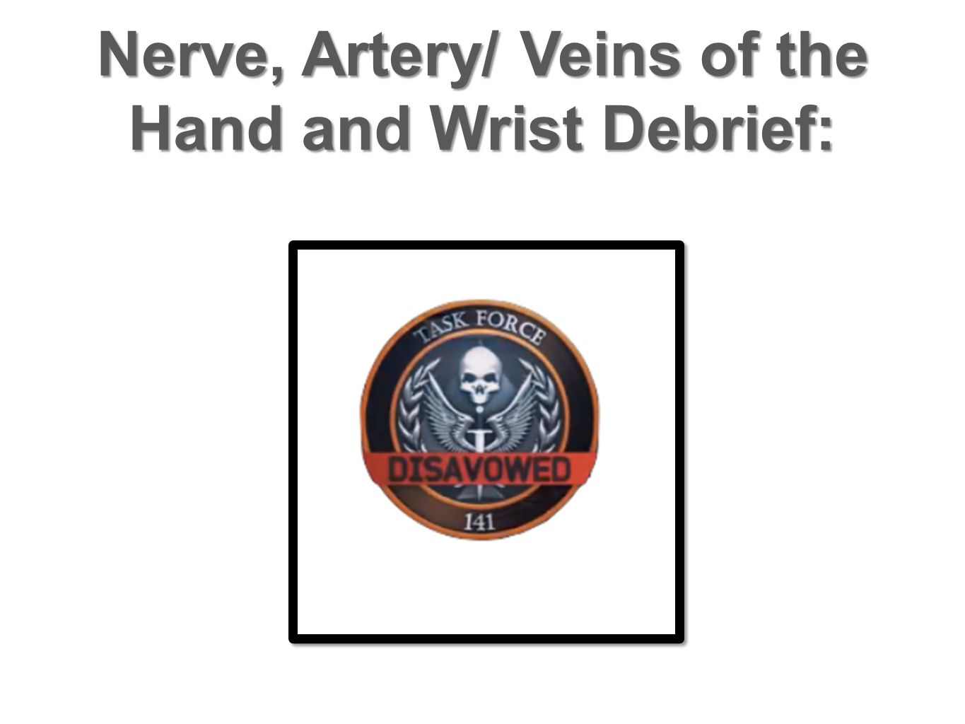 Nerve, Artery/ Veins of the Hand and Wrist Debrief: