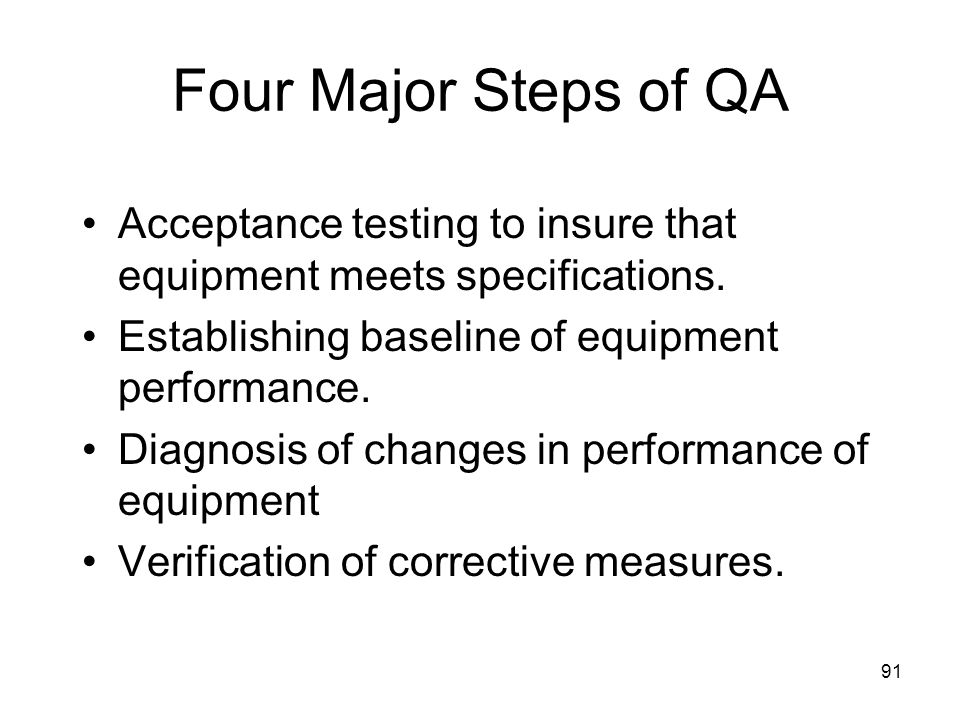 Four Major Steps of QA Acceptance testing to insure that equipment meets specifications. Establishing baseline of equipment performance.