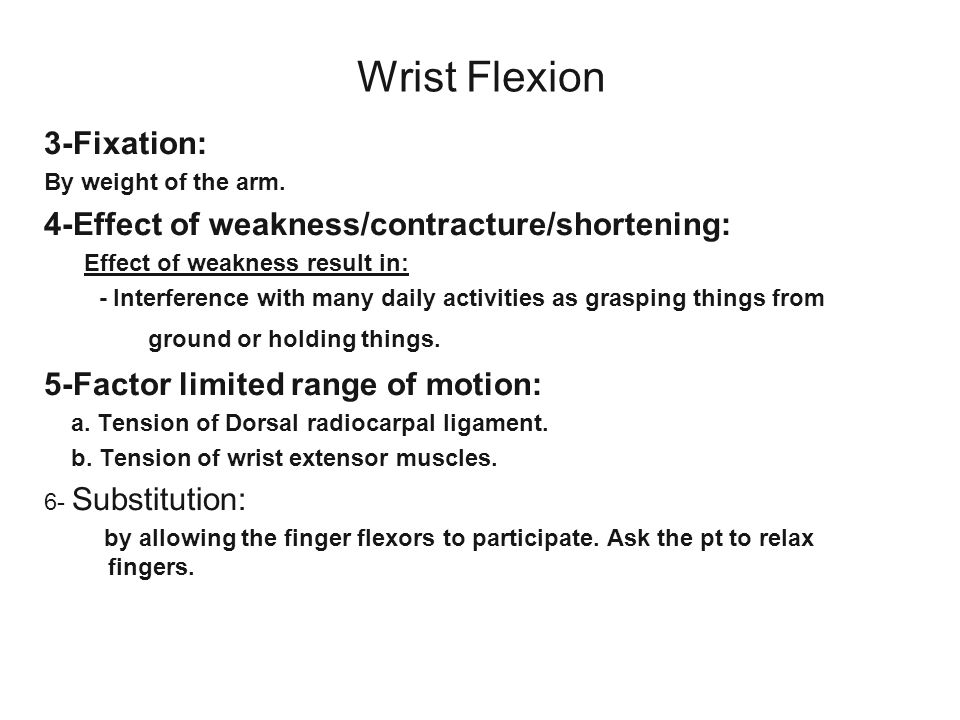 Wrist Flexion 3-Fixation: 4-Effect of weakness/contracture/shortening: