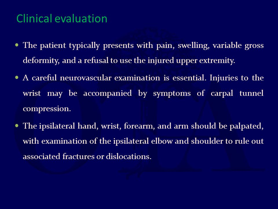 Clinical evaluation The patient typically presents with pain, swelling, variable gross deformity, and a refusal to use the injured upper extremity.