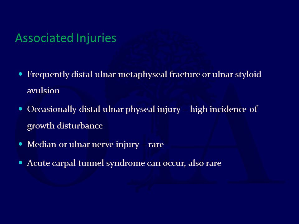 Associated Injuries Frequently distal ulnar metaphyseal fracture or ulnar styloid avulsion.