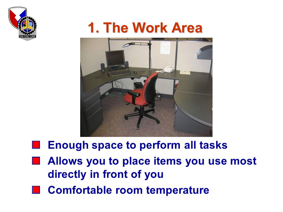 1. The Work Area Enough space to perform all tasks
