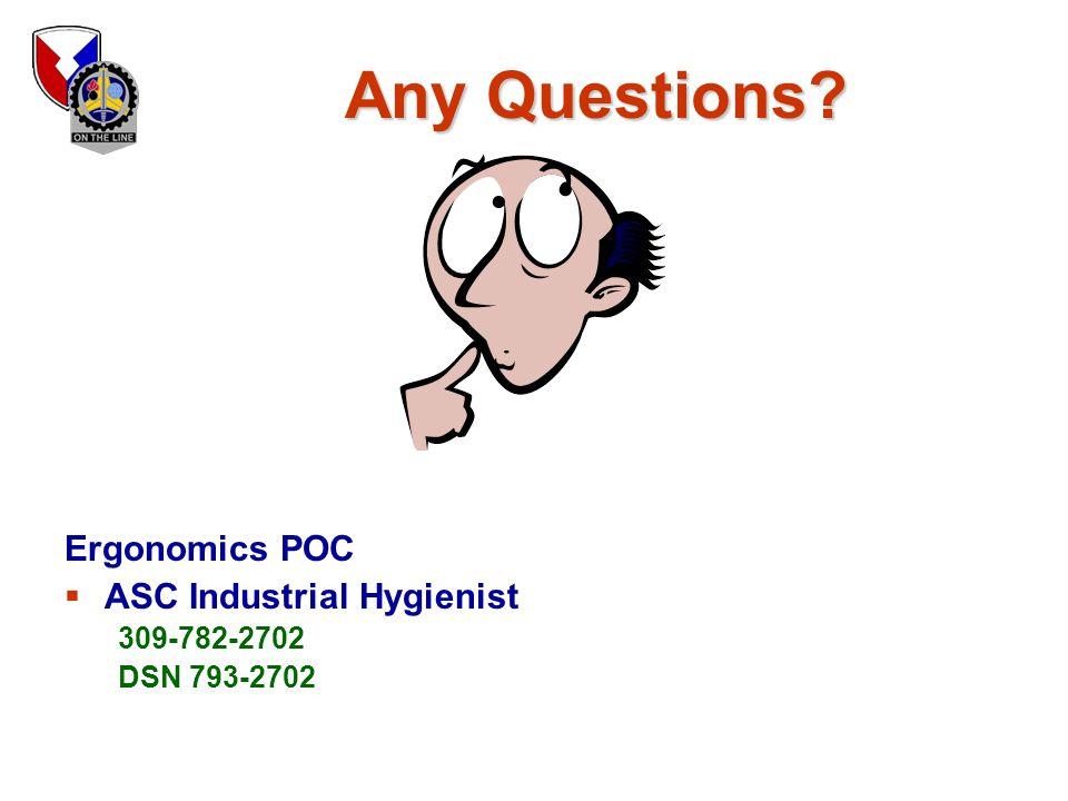 Any Questions Ergonomics POC ASC Industrial Hygienist 309-782-2702