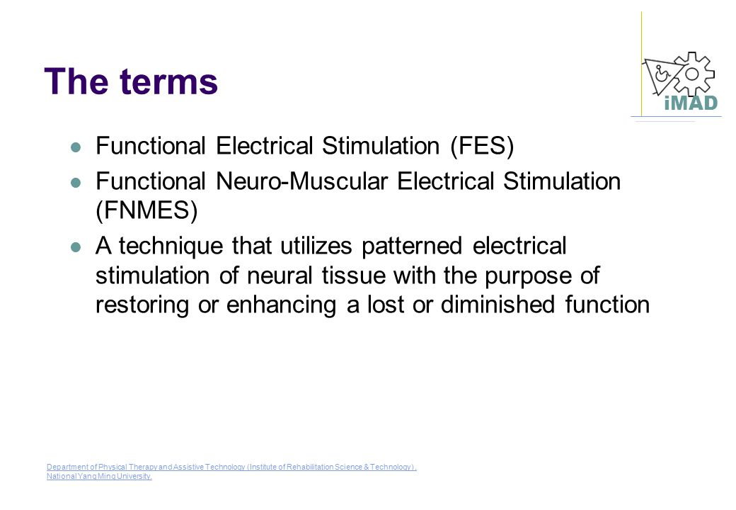 The terms Functional Electrical Stimulation (FES)