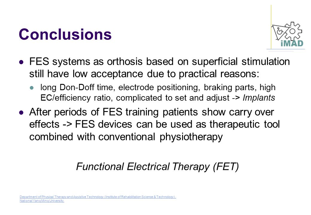 Conclusions FES systems as orthosis based on superficial stimulation still have low acceptance due to practical reasons: