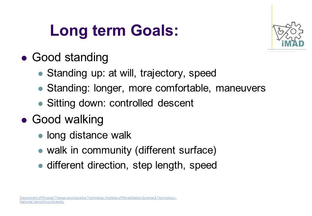 Long term Goals: Good standing Good walking