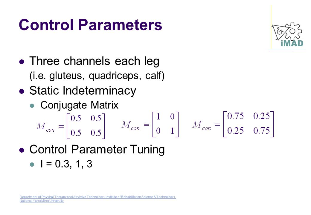 Control Parameters Three channels each leg Static Indeterminacy