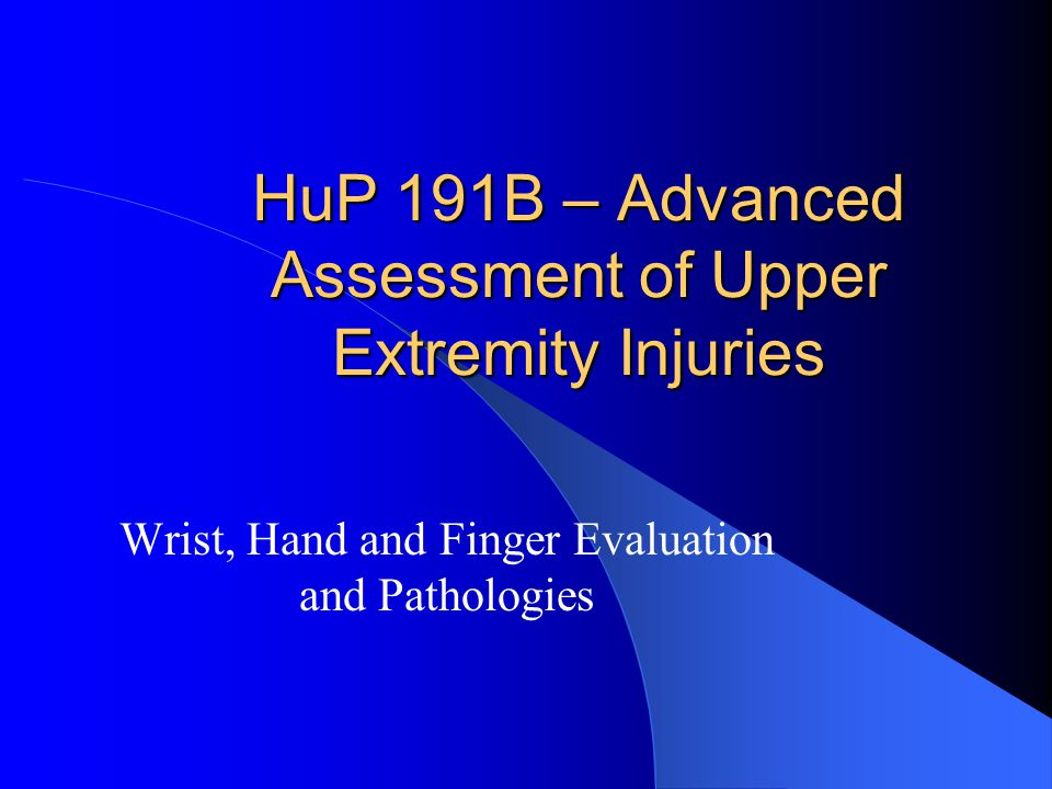 HuP 191B – Advanced Assessment of Upper Extremity Injuries