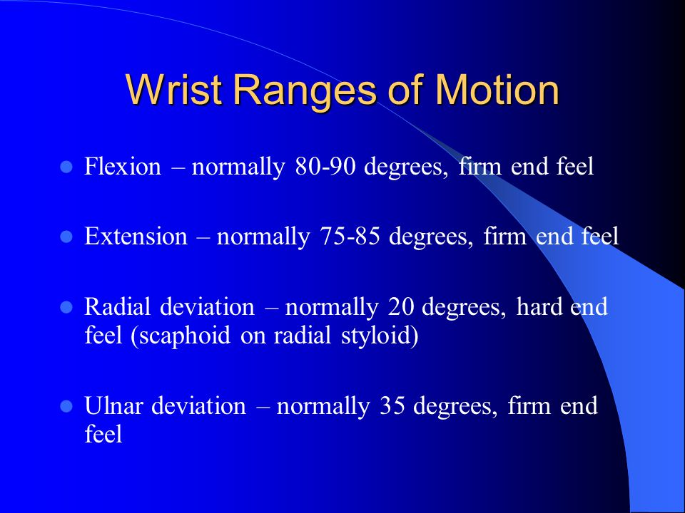 Wrist Ranges of Motion Flexion – normally 80-90 degrees, firm end feel