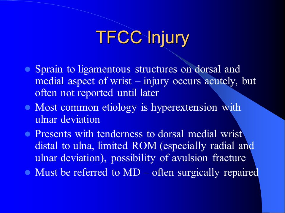 TFCC Injury Sprain to ligamentous structures on dorsal and medial aspect of wrist – injury occurs acutely, but often not reported until later.