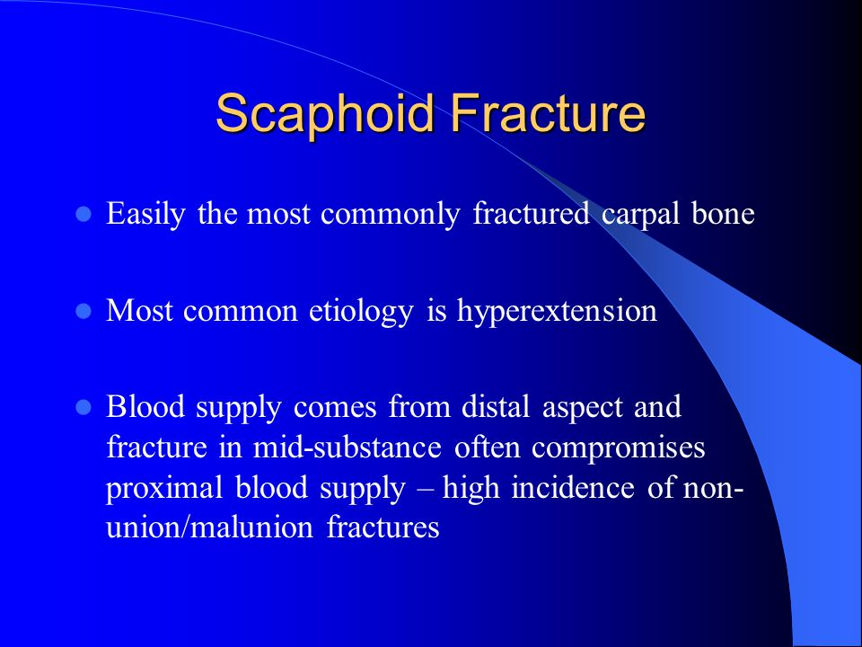 Scaphoid Fracture Easily the most commonly fractured carpal bone