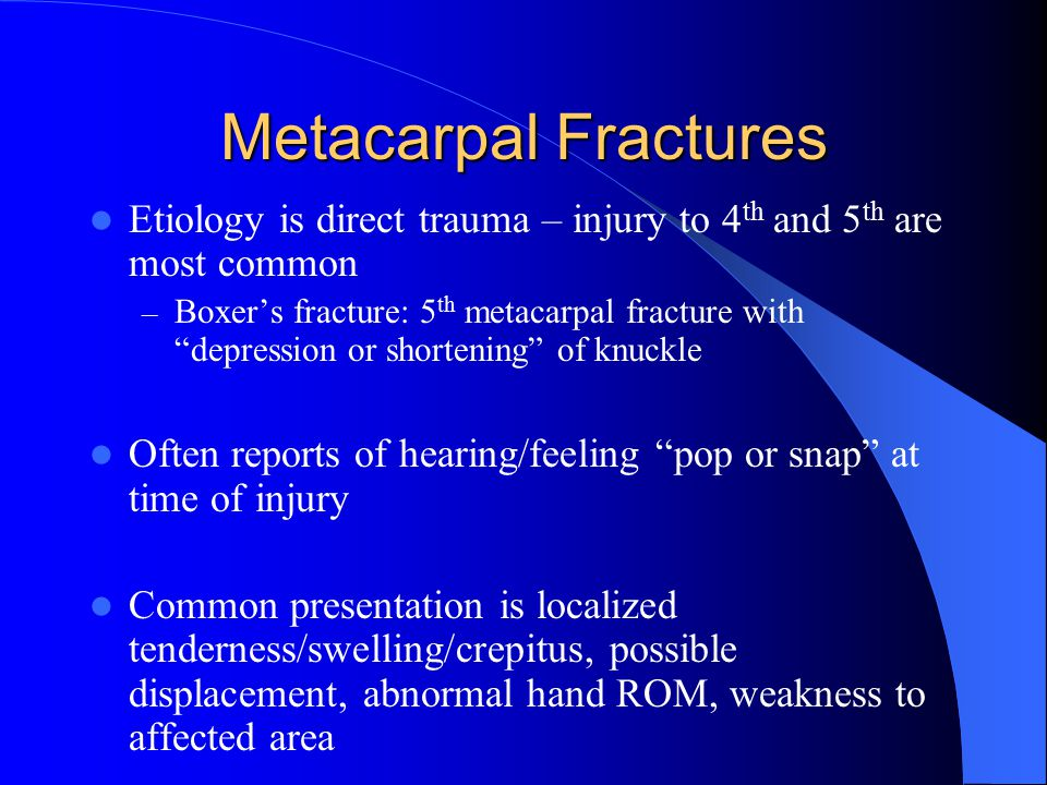 Metacarpal Fractures Etiology is direct trauma – injury to 4th and 5th are most common.