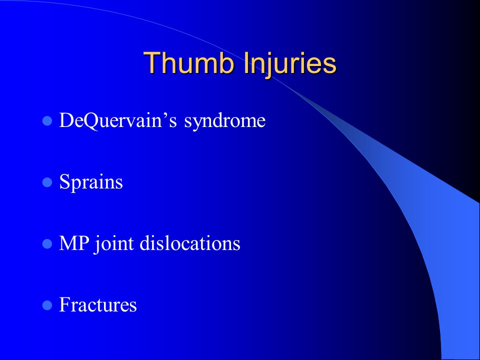 Thumb Injuries DeQuervain's syndrome Sprains MP joint dislocations