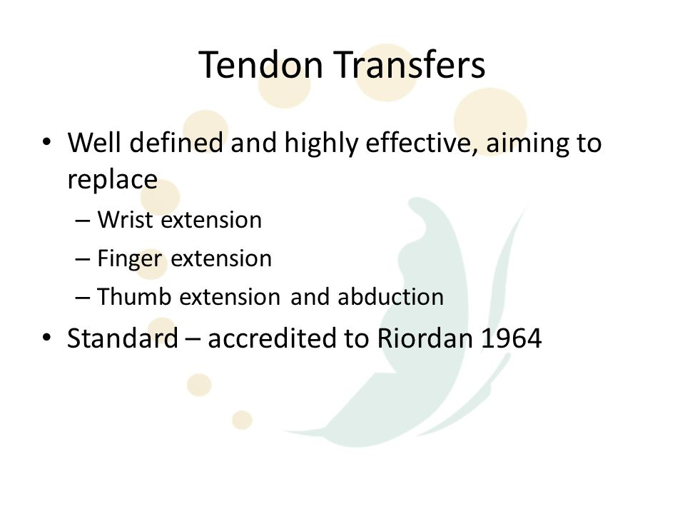 Tendon Transfers Well defined and highly effective, aiming to replace