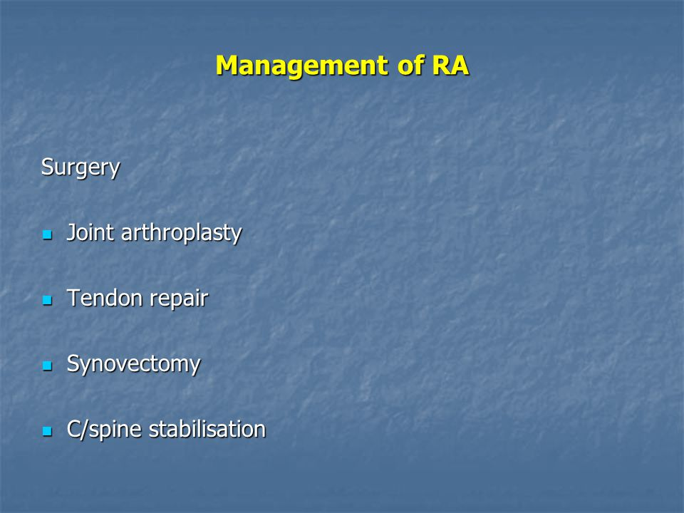 Management of RA Surgery Joint arthroplasty Tendon repair Synovectomy
