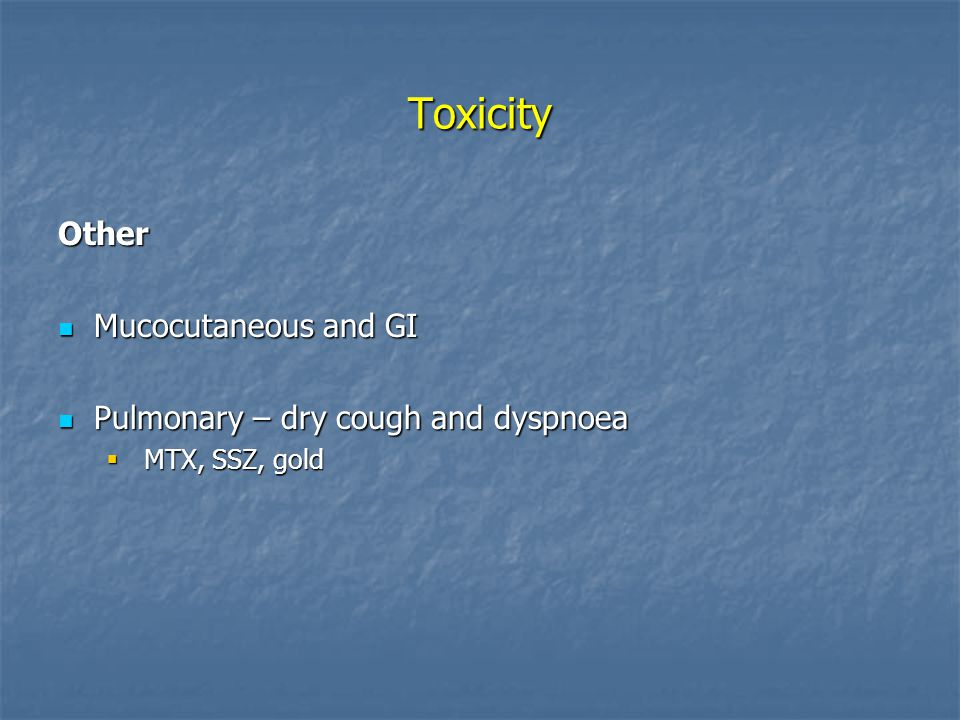 Toxicity Other Mucocutaneous and GI Pulmonary – dry cough and dyspnoea