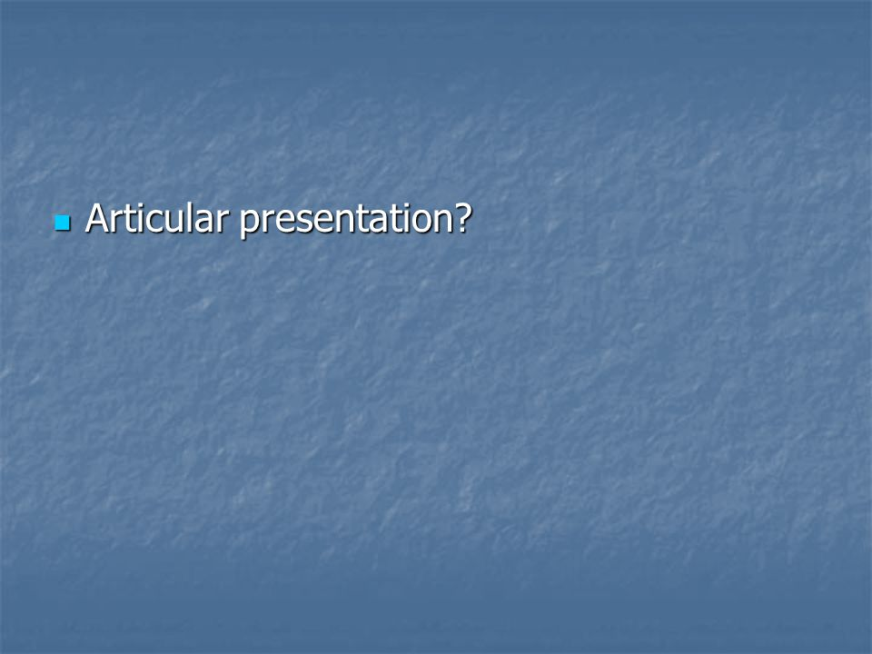 Articular presentation